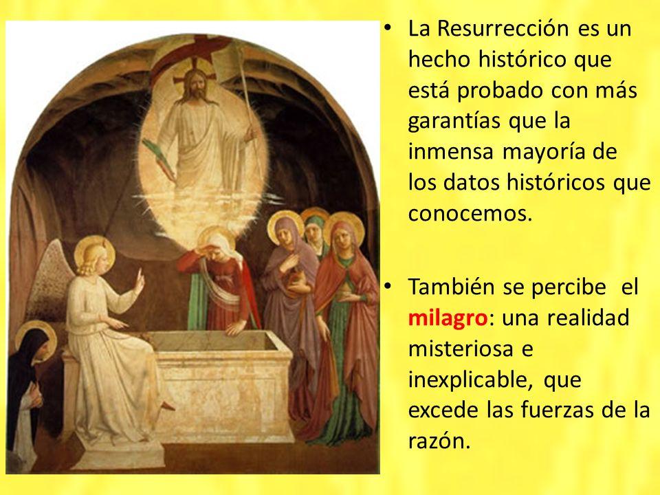 La Resurrección es un hecho histórico que está probado con más garantías que la inmensa mayoría de los datos históricos que conocemos. También se perc