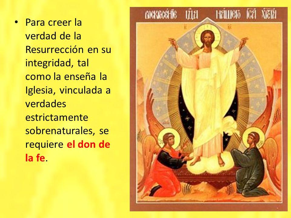 Para creer la verdad de la Resurrección en su integridad, tal como la enseña la Iglesia, vinculada a verdades estrictamente sobrenaturales, se requier