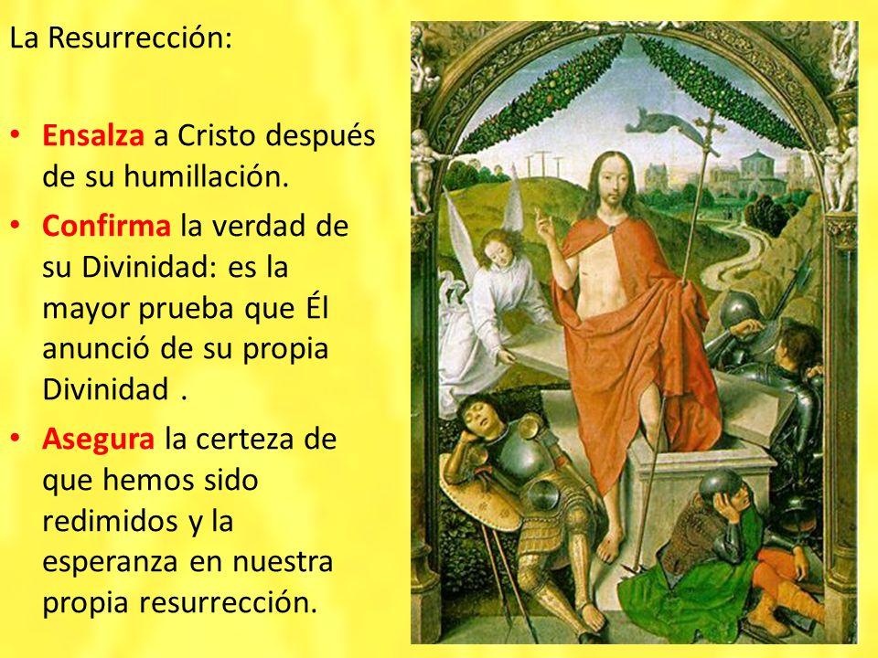 La Resurrección: Ensalza a Cristo después de su humillación. Confirma la verdad de su Divinidad: es la mayor prueba que Él anunció de su propia Divini