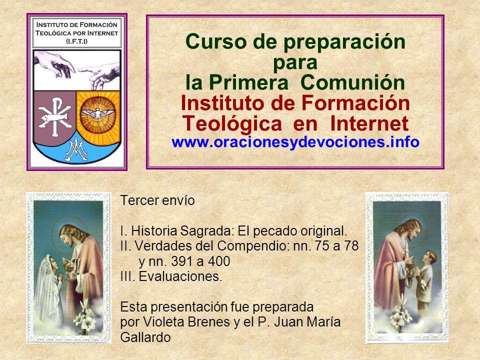 Curso de preparación para la Primera Comunión Instituto de Formación Teológica en Internet www.oracionesydevociones.info Tercer envío I.