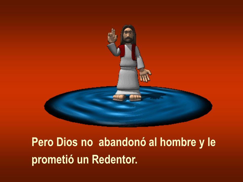 Pero Dios no abandonó al hombre y le prometió un Redentor.