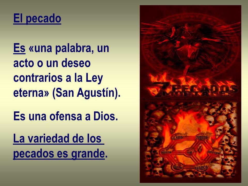 El pecado Es «una palabra, un acto o un deseo contrarios a la Ley eterna» (San Agustín).