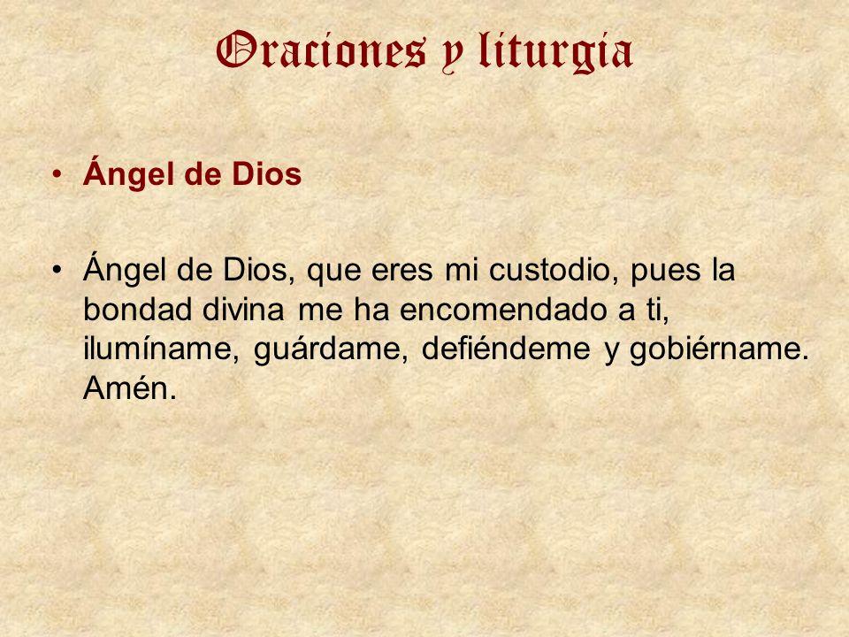 Oraciones y liturgia Ángel de Dios Ángel de Dios, que eres mi custodio, pues la bondad divina me ha encomendado a ti, ilumíname, guárdame, defiéndeme y gobiérname.