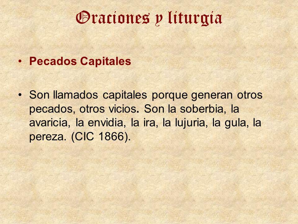 Oraciones y liturgia Pecados Capitales Son llamados capitales porque generan otros pecados, otros vicios.