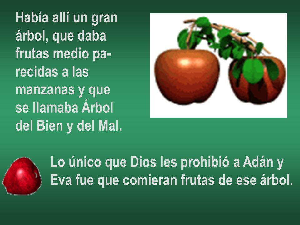 Había allí un gran árbol, que daba frutas medio pa- recidas a las manzanas y que se llamaba Árbol del Bien y del Mal.