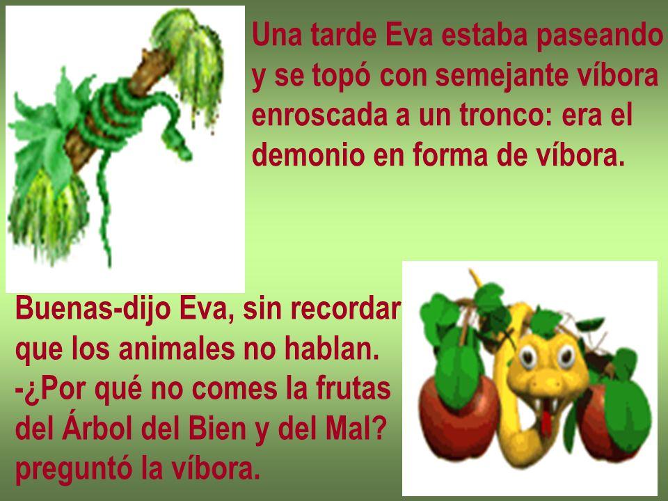 Una tarde Eva estaba paseando y se topó con semejante víbora enroscada a un tronco: era el demonio en forma de víbora.