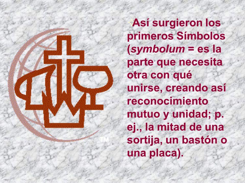Así surgieron los primeros Símbolos (symbolum = es la parte que necesita otra con qué unirse, creando así reconocimiento mutuo y unidad; p. ej., la mi