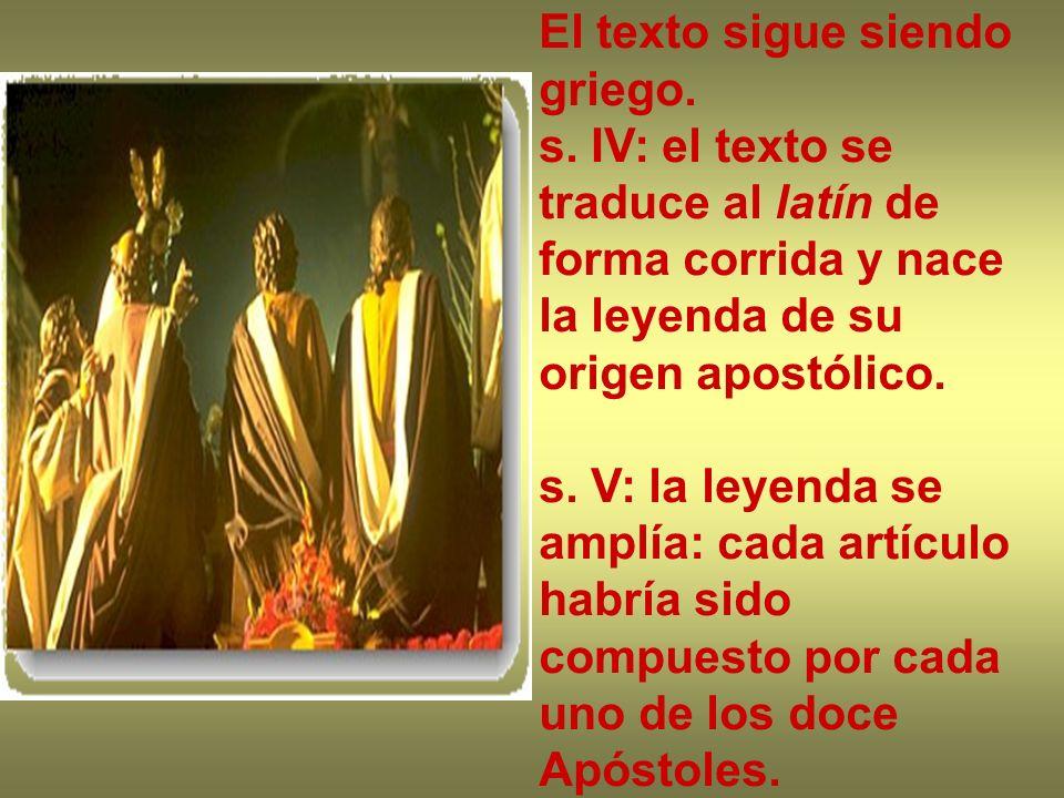 El texto sigue siendo griego. s. IV: el texto se traduce al latín de forma corrida y nace la leyenda de su origen apostólico. s. V: la leyenda se ampl