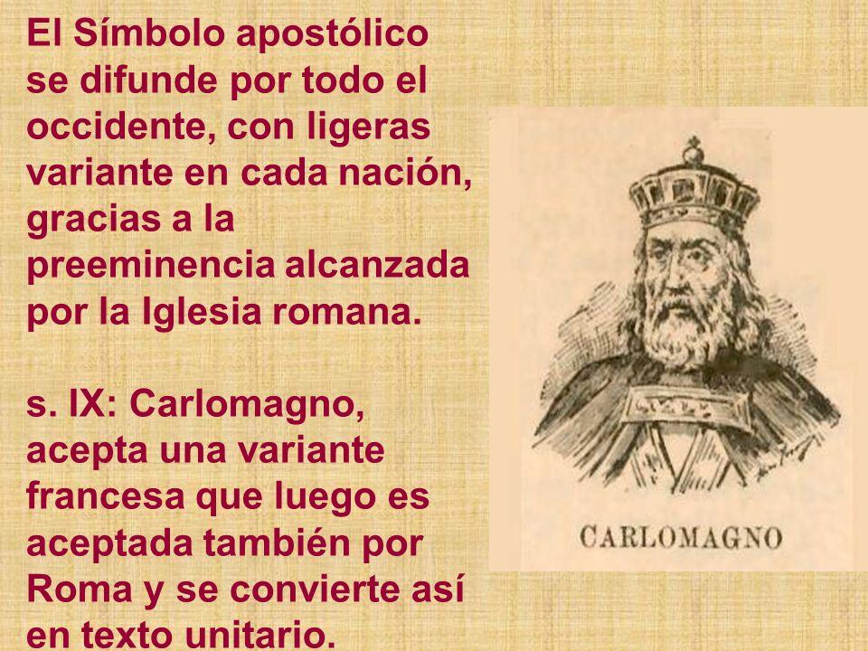 El Símbolo apostólico se difunde por todo el occidente, con ligeras variante en cada nación, gracias a la preeminencia alcanzada por la Iglesia romana