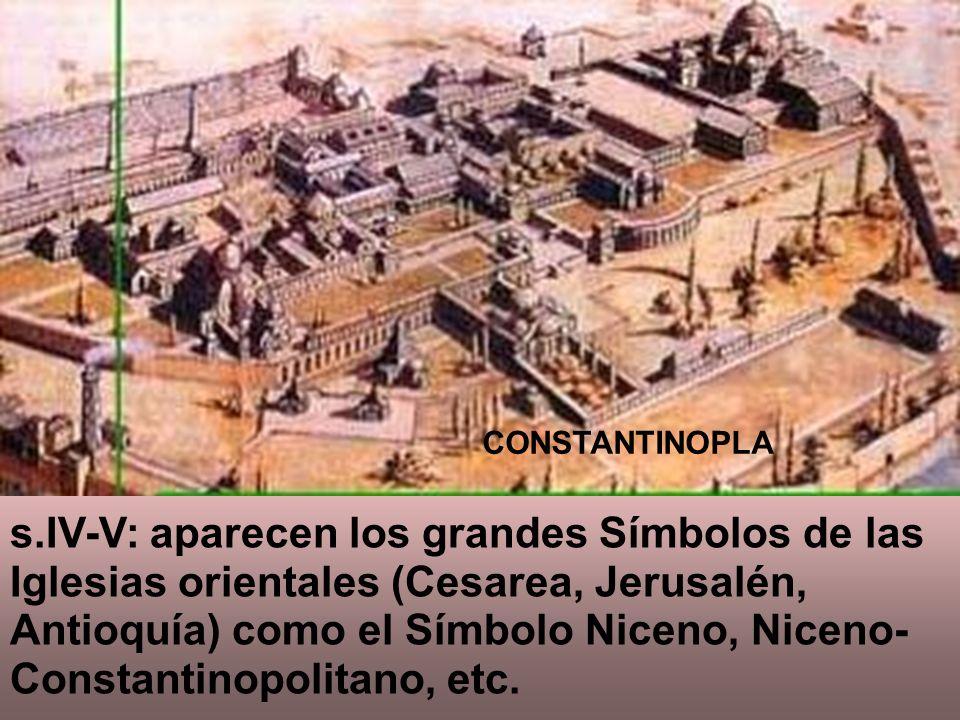 s.IV-V: aparecen los grandes Símbolos de las Iglesias orientales (Cesarea, Jerusalén, Antioquía) como el Símbolo Niceno, Niceno- Constantinopolitano,
