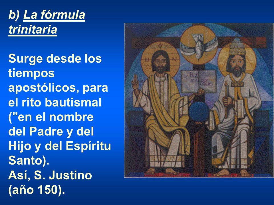 b) La fórmula trinitaria Surge desde los tiempos apostólicos, para el rito bautismal (