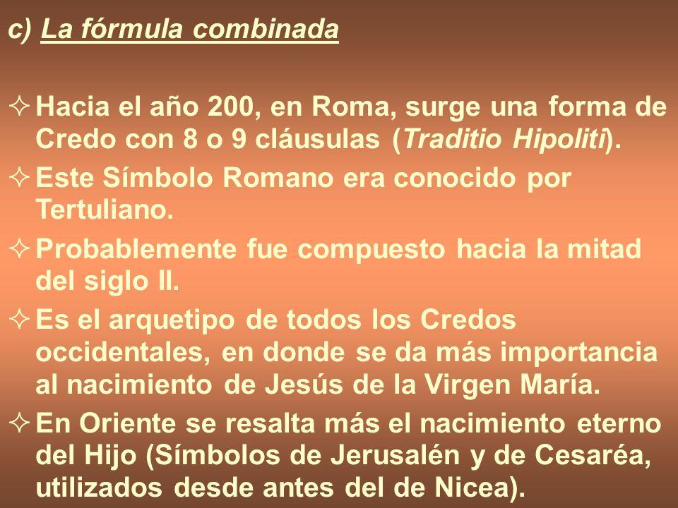 c) La fórmula combinada Hacia el año 200, en Roma, surge una forma de Credo con 8 o 9 cláusulas (Traditio Hipoliti). Este Símbolo Romano era conocido
