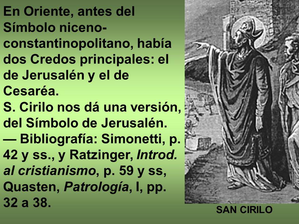 En Oriente, antes del Símbolo niceno- constantinopolitano, había dos Credos principales: el de Jerusalén y el de Cesaréa. S. Cirilo nos dá una versión