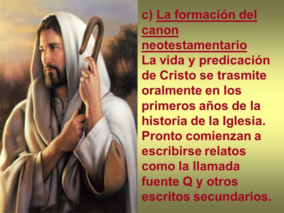 c) La formación del canon neotestamentario La vida y predicación de Cristo se trasmite oralmente en los primeros años de la historia de la Iglesia. Pr