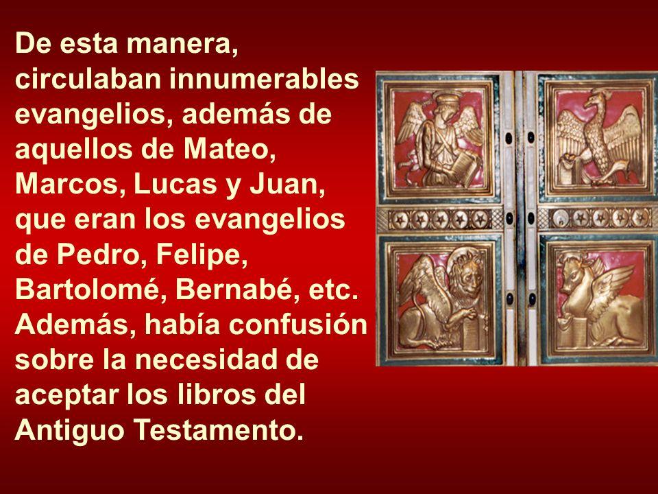 De esta manera, circulaban innumerables evangelios, además de aquellos de Mateo, Marcos, Lucas y Juan, que eran los evangelios de Pedro, Felipe, Barto