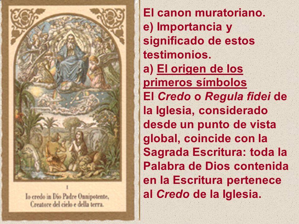 El canon muratoriano. e) Importancia y significado de estos testimonios. a) El origen de los primeros símbolos El Credo o Regula fidei de la Iglesia,