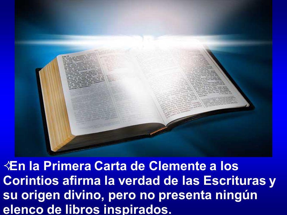 En la Primera Carta de Clemente a los Corintios afirma la verdad de las Escrituras y su origen divino, pero no presenta ningún elenco de libros inspir