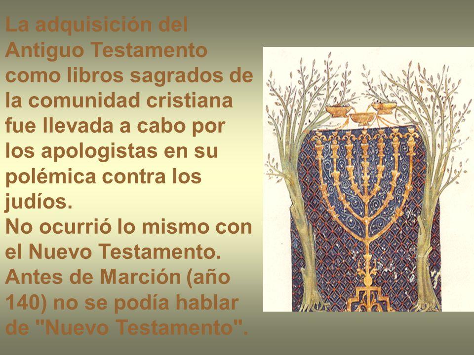La adquisición del Antiguo Testamento como libros sagrados de la comunidad cristiana fue llevada a cabo por los apologistas en su polémica contra los