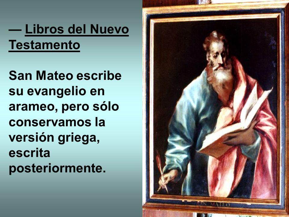 Libros del Nuevo Testamento San Mateo escribe su evangelio en arameo, pero sólo conservamos la versión griega, escrita posteriormente.