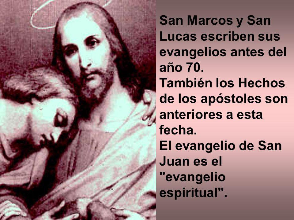 San Marcos y San Lucas escriben sus evangelios antes del año 70. También los Hechos de los apóstoles son anteriores a esta fecha. El evangelio de San