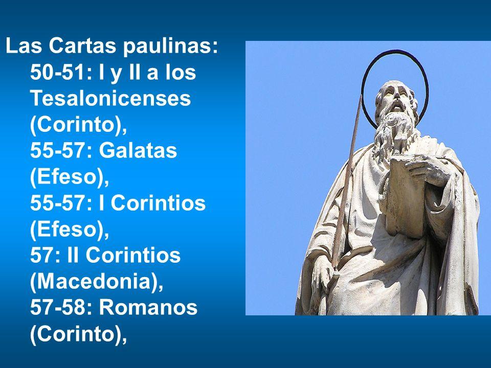 Las Cartas paulinas: 50-51: I y II a los Tesalonicenses (Corinto), 55-57: Galatas (Efeso), 55-57: I Corintios (Efeso), 57: II Corintios (Macedonia), 5