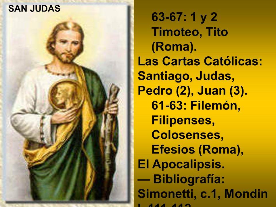 63-67: 1 y 2 Timoteo, Tito (Roma). Las Cartas Católicas: Santiago, Judas, Pedro (2), Juan (3). 61-63: Filemón, Filipenses, Colosenses, Efesios (Roma),