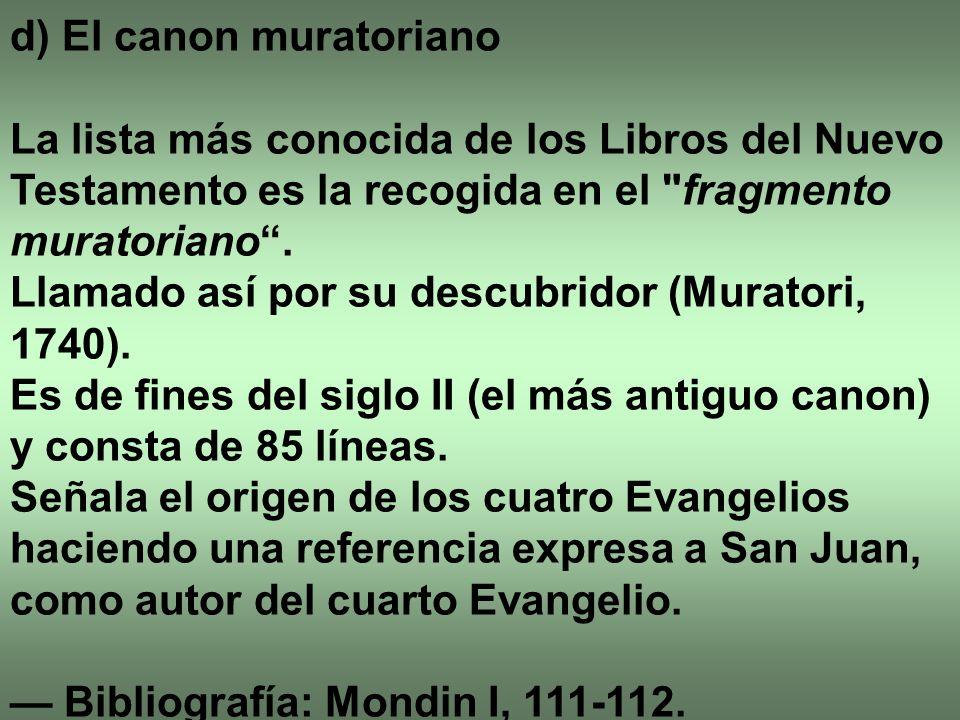 d) El canon muratoriano La lista más conocida de los Libros del Nuevo Testamento es la recogida en el