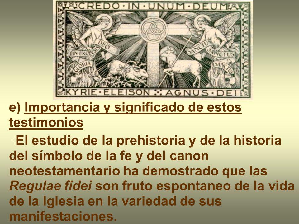 e) Importancia y significado de estos testimonios El estudio de la prehistoria y de la historia del símbolo de la fe y del canon neotestamentario ha d