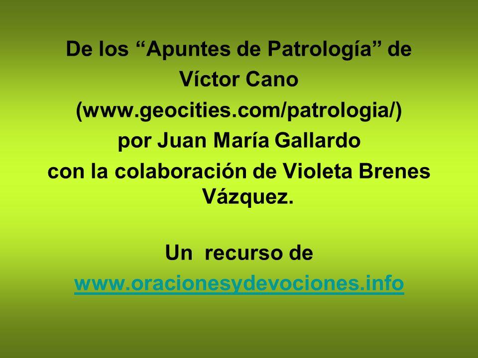 De los Apuntes de Patrología de Víctor Cano (www.geocities.com/patrologia/) por Juan María Gallardo con la colaboración de Violeta Brenes Vázquez. Un