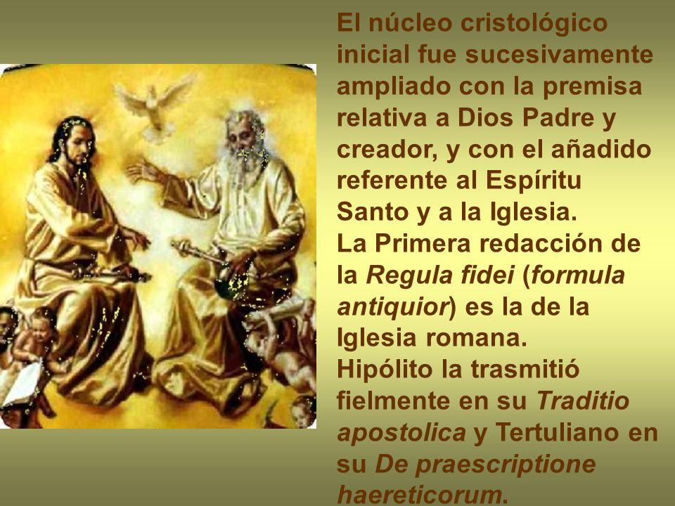 El núcleo cristológico inicial fue sucesivamente ampliado con la premisa relativa a Dios Padre y creador, y con el añadido referente al Espíritu Santo