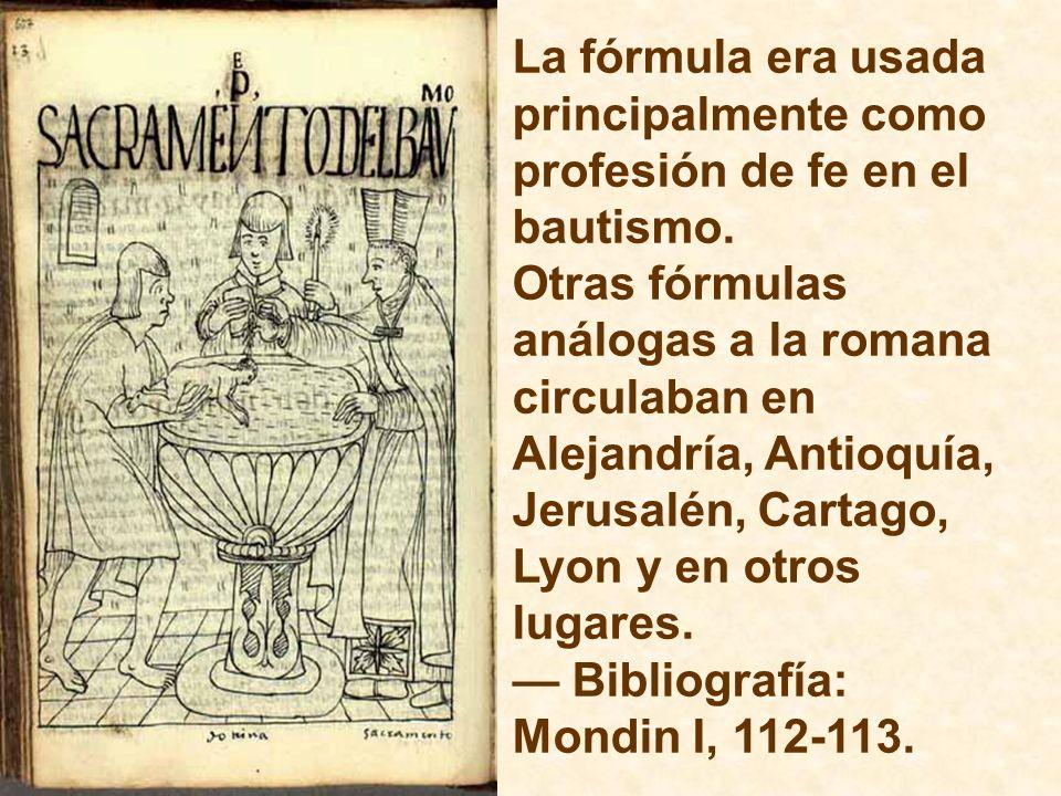 La fórmula era usada principalmente como profesión de fe en el bautismo. Otras fórmulas análogas a la romana circulaban en Alejandría, Antioquía, Jeru