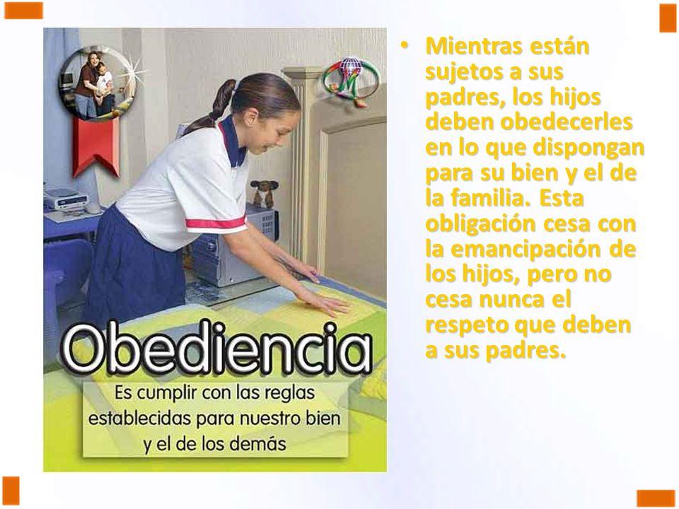 Mientras están sujetos a sus padres, los hijos deben obedecerles en lo que dispongan para su bien y el de la familia. Esta obligación cesa con la eman