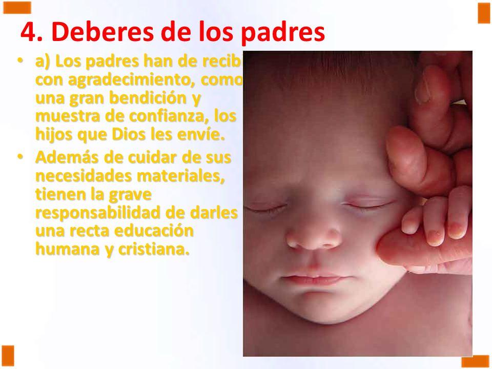 4. Deberes de los padres a) Los padres han de recibir con agradecimiento, como una gran bendición y muestra de confianza, los hijos que Dios les envíe