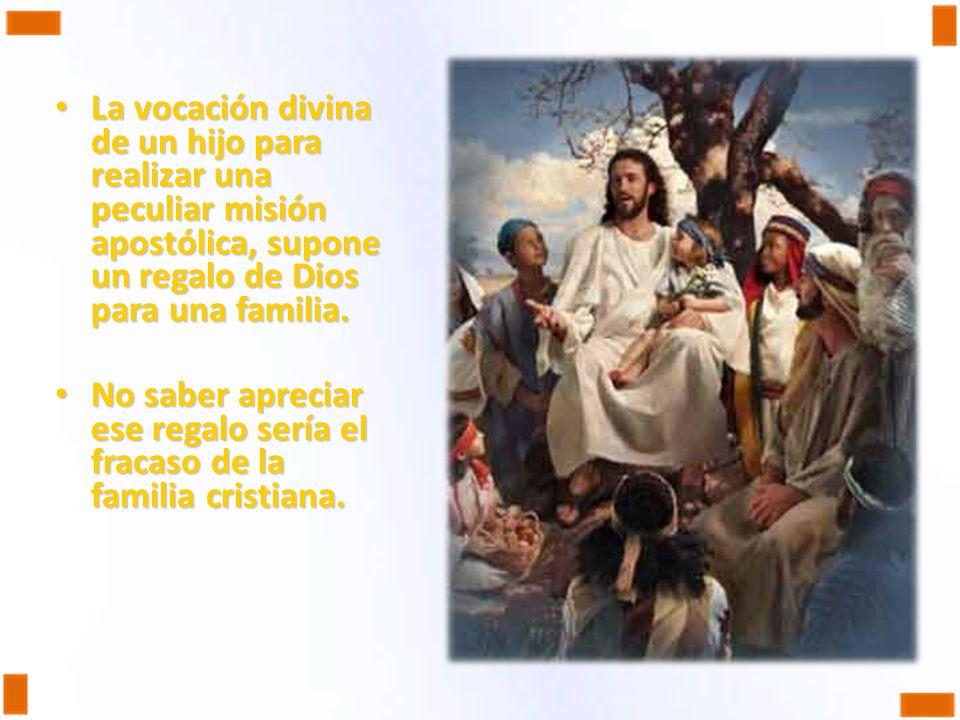 La vocación divina de un hijo para realizar una peculiar misión apostólica, supone un regalo de Dios para una familia. La vocación divina de un hijo p