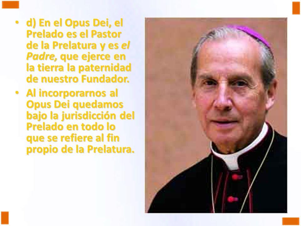 d) En el Opus Dei, el Prelado es el Pastor de la Prelatura y es el Padre, que ejerce en la tierra la paternidad de nuestro Fundador. d) En el Opus Dei