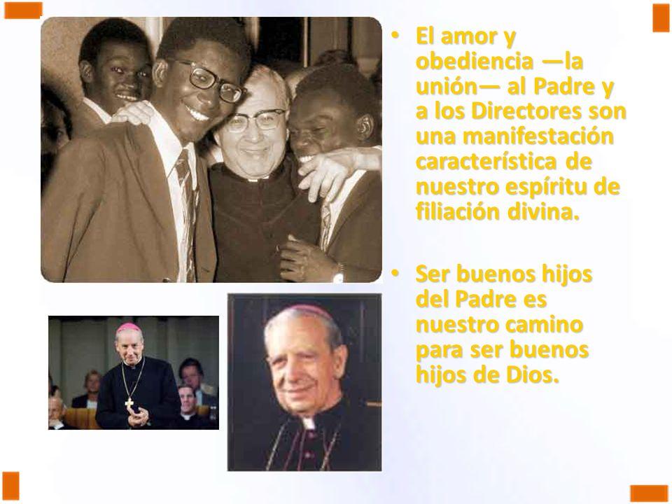 El amor y obediencia la unión al Padre y a los Directores son una manifestación característica de nuestro espíritu de filiación divina. El amor y obed