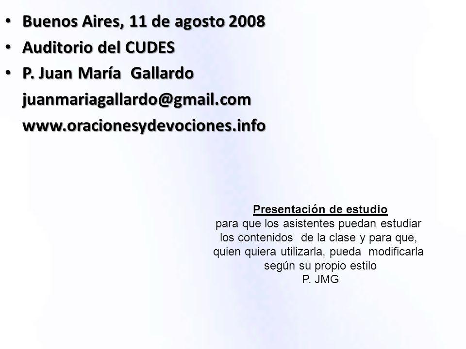 Buenos Aires, 11 de agosto 2008 Buenos Aires, 11 de agosto 2008 Auditorio del CUDES Auditorio del CUDES P. Juan María Gallardo P. Juan María Gallardoj