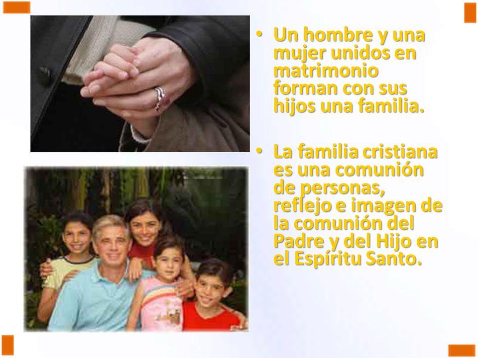 Un hombre y una mujer unidos en matrimonio forman con sus hijos una familia. Un hombre y una mujer unidos en matrimonio forman con sus hijos una famil