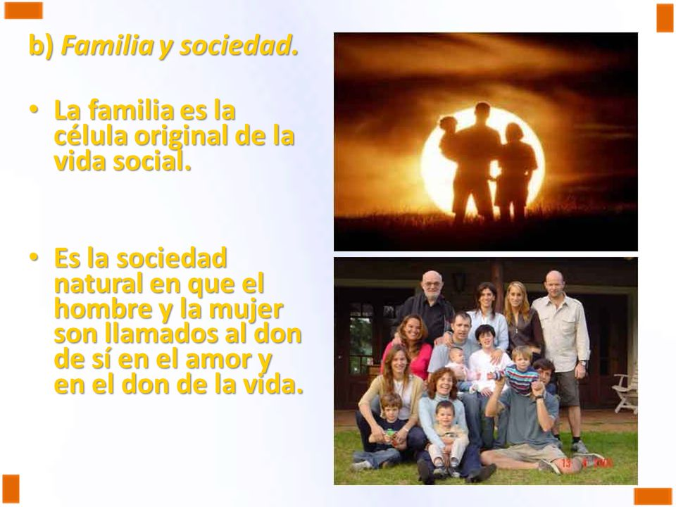 b) Familia y sociedad. La familia es la célula original de la vida social. La familia es la célula original de la vida social. Es la sociedad natural