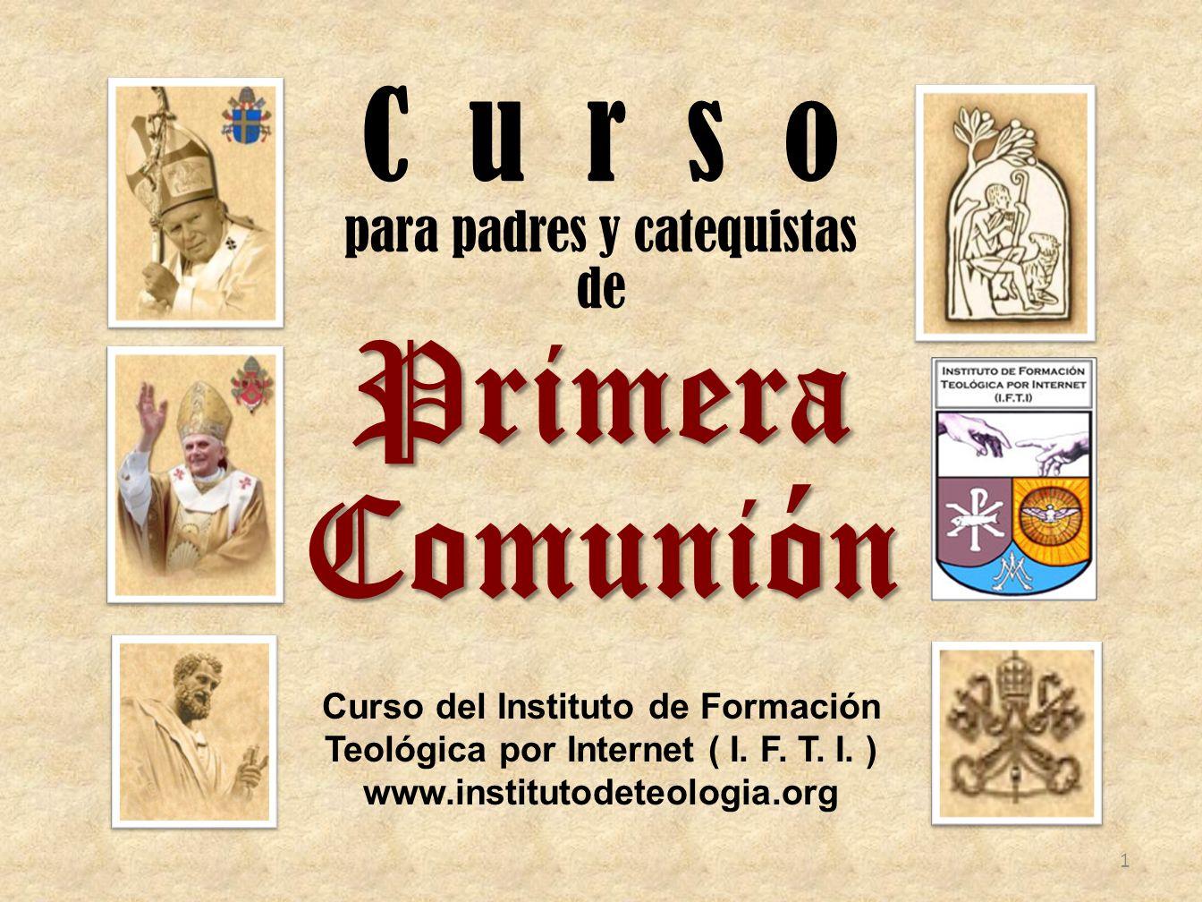 C u r s o para padres y catequistas dePrimeraComunión Curso del Instituto de Formación Teológica por Internet ( I.