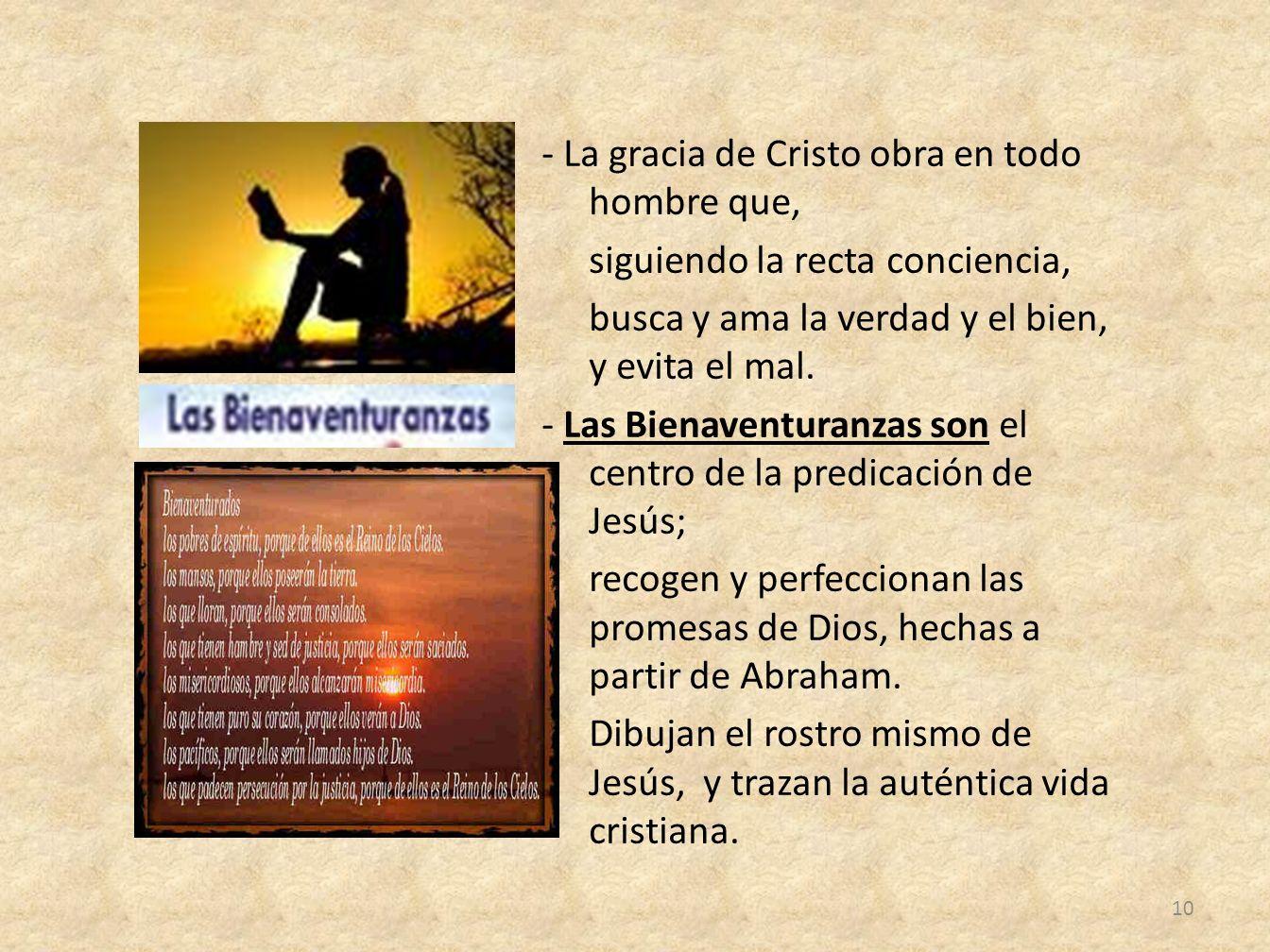 - La gracia de Cristo obra en todo hombre que, siguiendo la recta conciencia, busca y ama la verdad y el bien, y evita el mal.