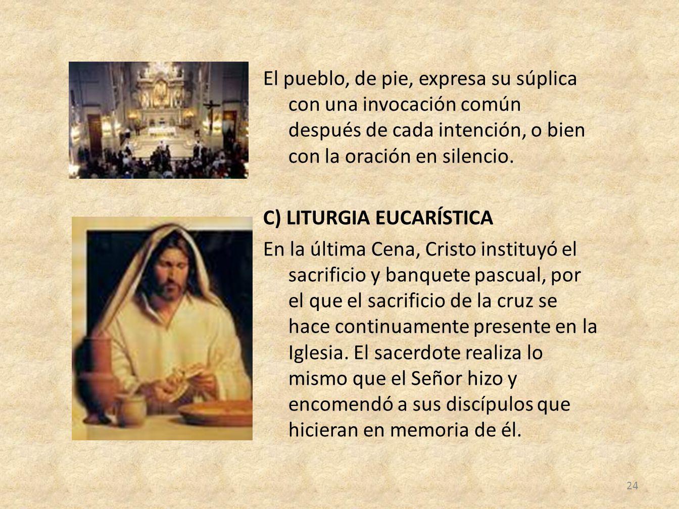 El pueblo, de pie, expresa su súplica con una invocación común después de cada intención, o bien con la oración en silencio.