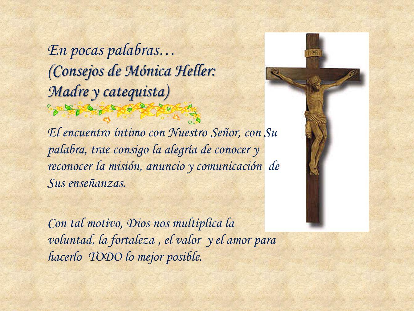 (Consejos de Mónica Heller: Madre y catequista) En pocas palabras… (Consejos de Mónica Heller: Madre y catequista) El encuentro íntimo con Nuestro Señ