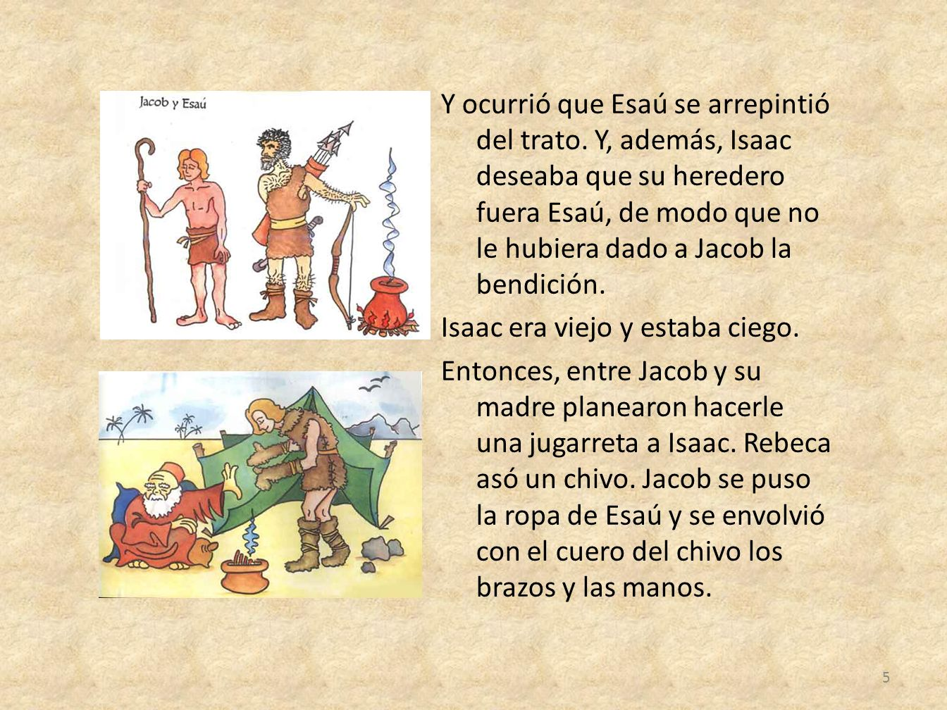 Y ocurrió que Esaú se arrepintió del trato. Y, además, Isaac deseaba que su heredero fuera Esaú, de modo que no le hubiera dado a Jacob la bendición.