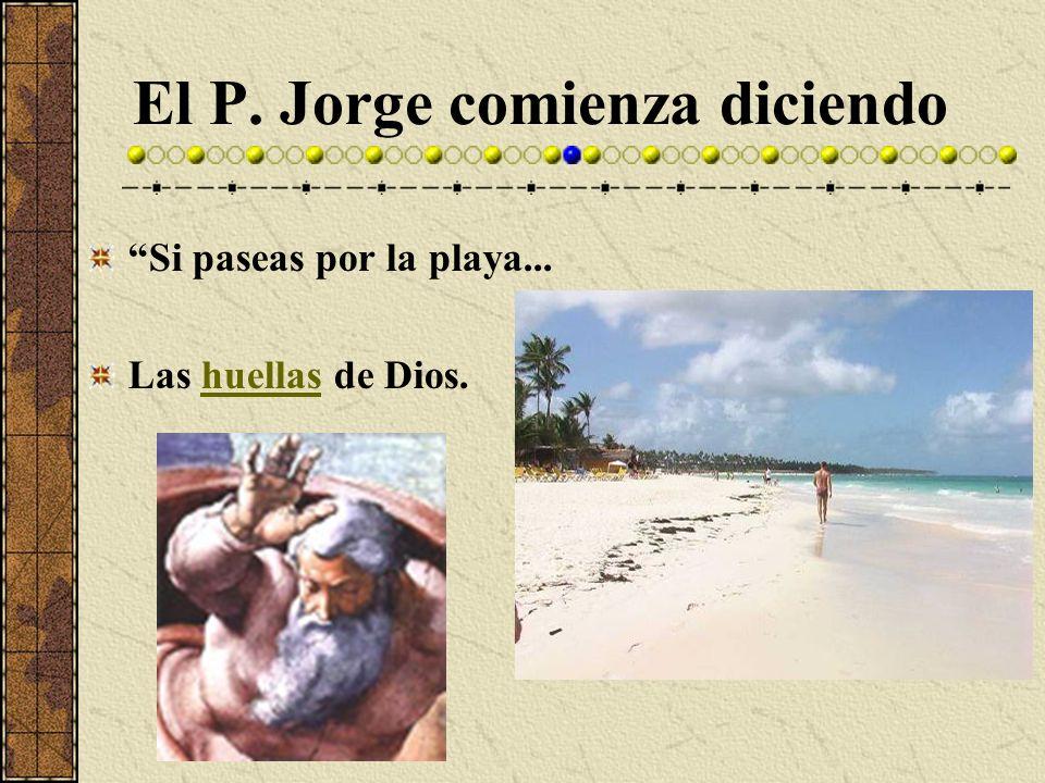El P. Jorge comienza diciendo Si paseas por la playa... Las huellas de Dios.