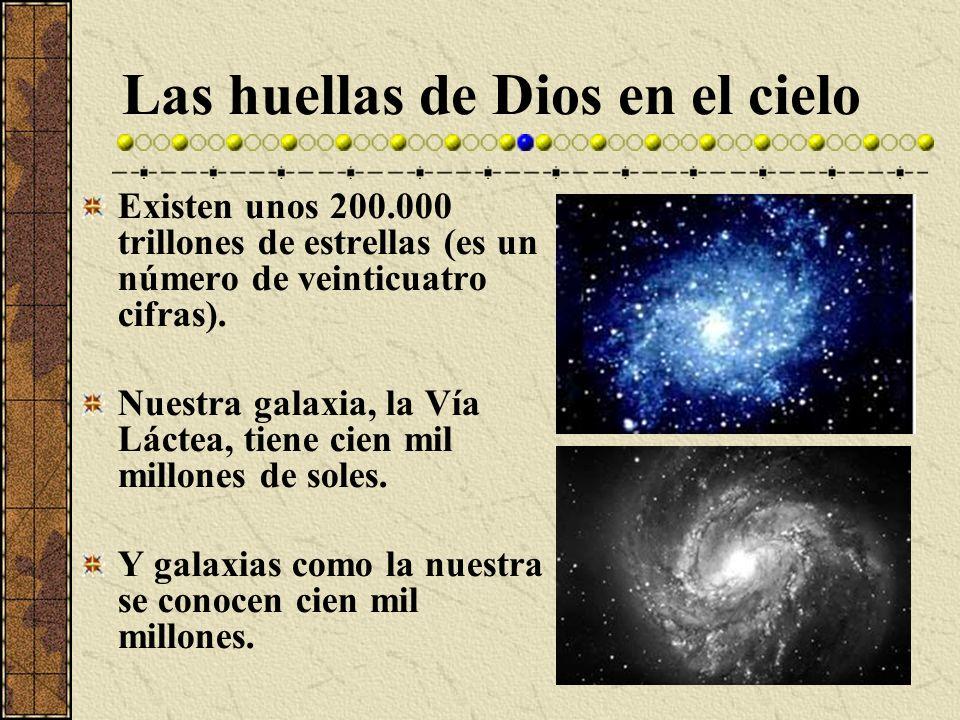 Las huellas de Dios en el cielo Existen unos 200.000 trillones de estrellas (es un número de veinticuatro cifras). Nuestra galaxia, la Vía Láctea, tie