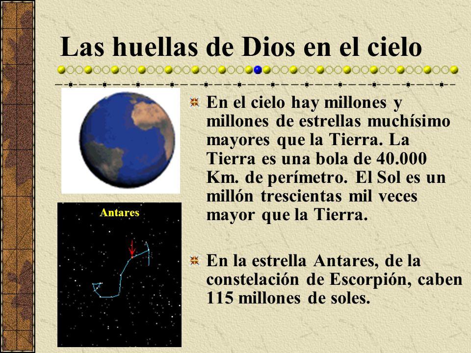 Las huellas de Dios en el cielo En el cielo hay millones y millones de estrellas muchísimo mayores que la Tierra. La Tierra es una bola de 40.000 Km.