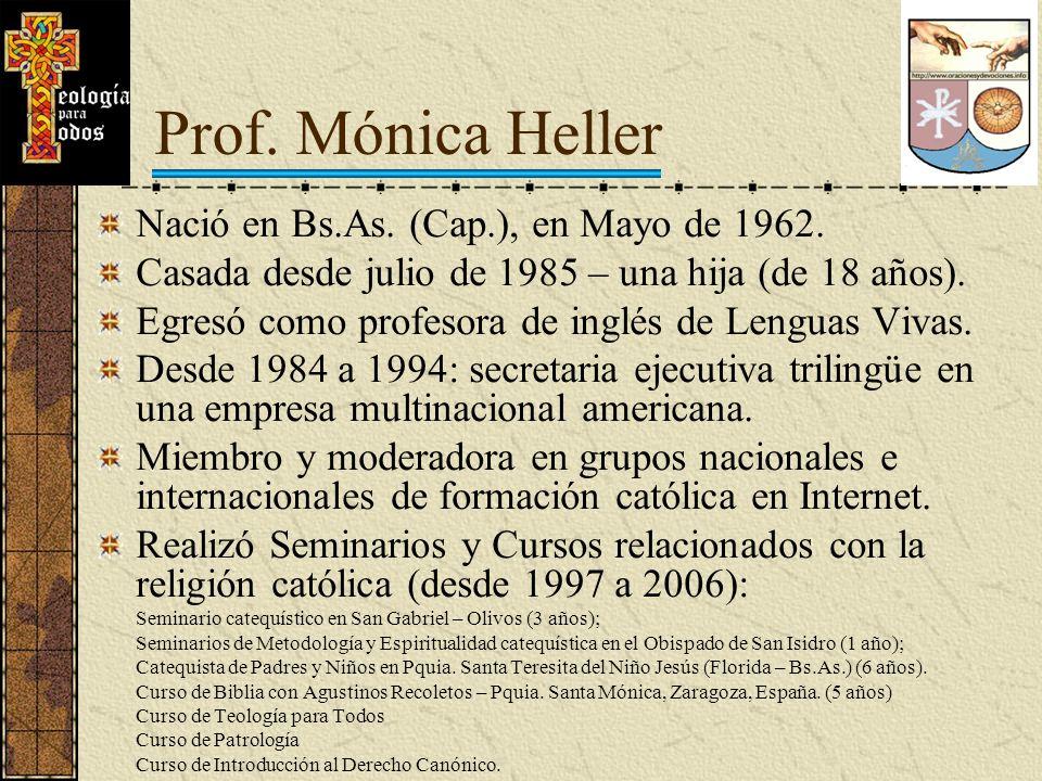 Prof. Mónica Heller Nació en Bs.As. (Cap.), en Mayo de 1962. Casada desde julio de 1985 – una hija (de 18 años). Egresó como profesora de inglés de Le