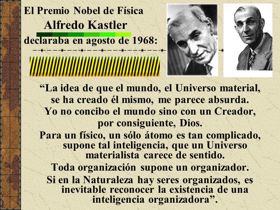 El Premio Nobel de Física Alfredo Kastler declaraba en agosto de 1968: La idea de que el mundo, el Universo material, se ha creado él mismo, me parece