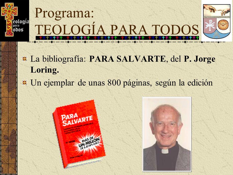 La bibliografía: PARA SALVARTE, del P. Jorge Loring. Un ejemplar de unas 800 páginas, según la edición Programa: TEOLOGÍA PARA TODOS